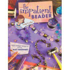 The Impatient Beader (Easy Jewellery projects for the BUSY BEGINNER!) - 33431